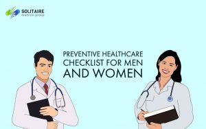 Preventive Healthcare Checklist for Men and Women,. Solitaire Medical Group